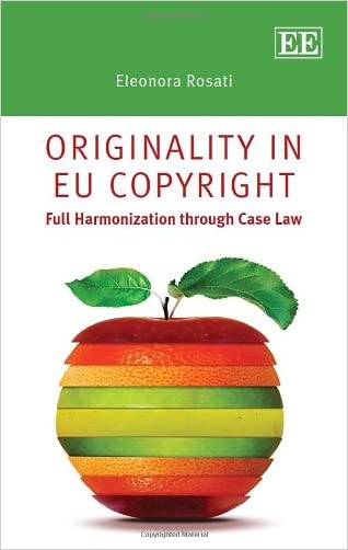 Originality in EU Copyright: Full Harmonization through Case Law