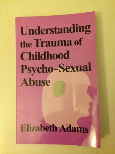 Understanding the Trauma of Childhood Psycho-Sexual Abuse