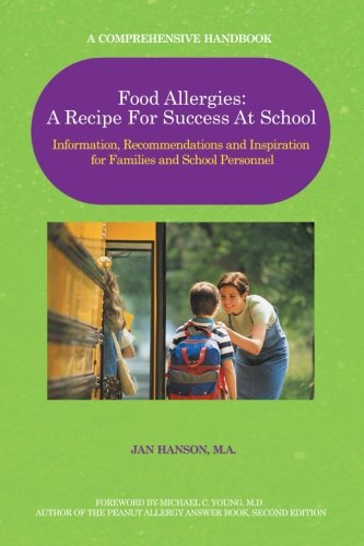 Food Allergies: A Recipe for Success at School: Information, Recommendations and Inspiration for Families and School Personnel