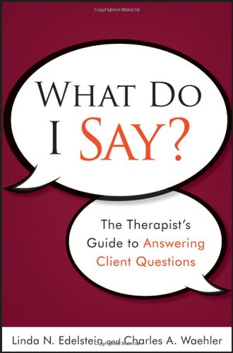 What Do I Say: The Therapist's Guide to Answering Client...