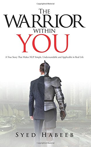 The Warrior within You: A True Story That Makes NLP Simple, Understandable and Applicable in Real Life
