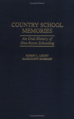 Country School Memories: An Oral History Of One-Room Schooling (Contributions To The Study Of Education)
