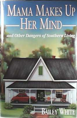 Image for Mama Makes Up Her Mind: And Other Dangers of Southern Living