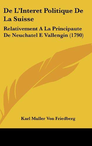 de L'Interet Politique de La Suisse: Relativement a la Principaute de Neuchatel E Vallengin (1790)