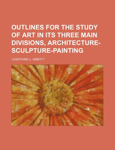 Outlines for the Study of Art in Its Three Main Divisions, Architecture-Sculpture-Painting