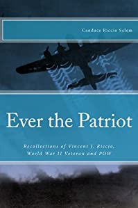 Ever The Patriot: Recollections Of Vincent J. Riccio, World War Ii Veteran And Pow by Candace R. Salem ebook deal