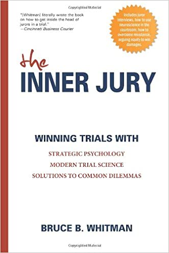 The Inner Jury: Winning Trials With Strategic Psychology, Modern Trial Science, Emerging Principles from Other Disciplines written by Bruce Whitman
