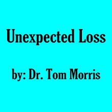 Unexpected Loss (       UNABRIDGED) by Dr. Tom Morris Narrated by Al Kessel