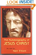 THE AUTOBIOGRAPHY OF JESUS CHRIST as told to Neil Elliott