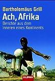 Ach, Afrika: Berichte aus dem Inneren eines Kontinents -