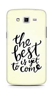 AMEZ the best is yet to come Back Cover For Samsung Galaxy Grand 2 G7102