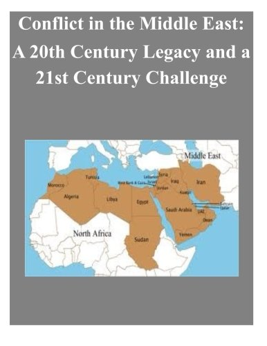 Conflict in the Middle East: A 20th Century Legacy and a 21st Century Challenge