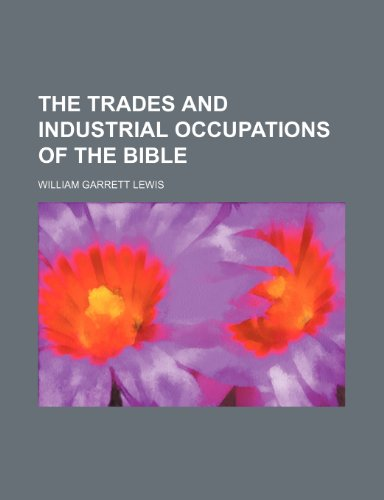 The trades and industrial occupations of the Bible