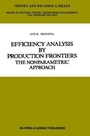 Efficiency Analysis by Production Frontiers: The Nonparametric Approach (Theory and Decision Library B)