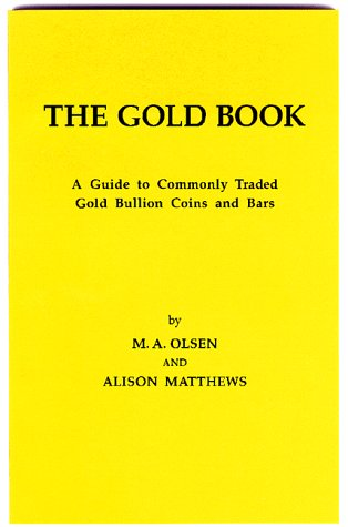 The Gold Book: A Guide to Commonly Traded Gold Bullion Coins and Bars