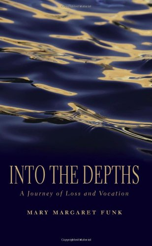Into the Depths: A Journey of Loss and Vocation, Mary Margaret Funk
