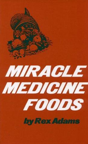 Miracle Medicine Foods, Adams,Rex