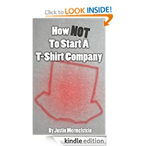 How Not To Start A T Shirt Company Kindle Edition By