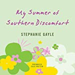 My Summer of Southern Discomfort: A Novel | Stephanie Gayle