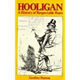 Hooligan: A History of Respectable Fearsby Geoffrey Pearson