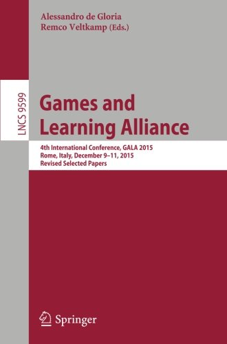 Games and Learning Alliance: 4th International Conference, GALA 2015, Rome, Italy, December 9-11, 2015, Revised Selected