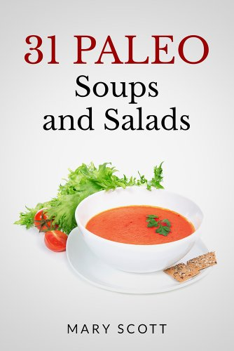 Free Kindle Book : 31 Paleo Soups and Salads: One Month of Quick and Easy Recipes (31 Days of Paleo Book 4)