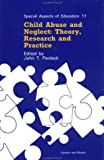 img - for Child Abuse and Neglect: Theory, Research and Practice (Special Aspects of Education,) book / textbook / text book
