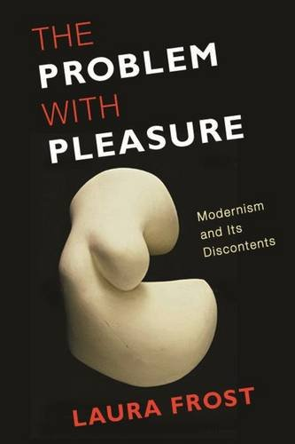 The Problem with Pleasure: Modernism and Its Discontents PDF
