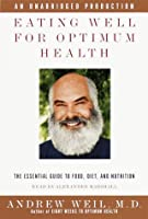Eating Well For Optimum Health: An Essential Guide to Food, Diet, and Nutrition