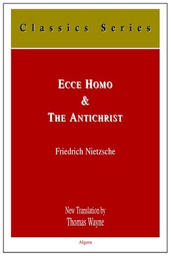 Ecce Homo: How One Becomes What One Is; And The Antichrist: A Curse On Christianity