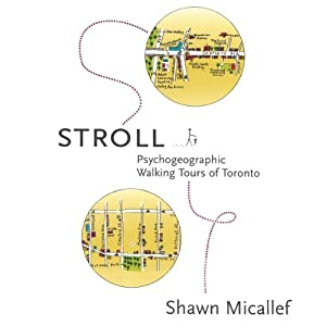 Stroll: Psychogeographic Walking Tours of Toronto | [Shawn Micallef]