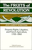 The Fruits of Revolution: Property Rights, Litigation and French Agriculture, 1700-1860 (Political Economy of Institutions and Decisions) (0521392209) by Jean-Laurent Rosenthal