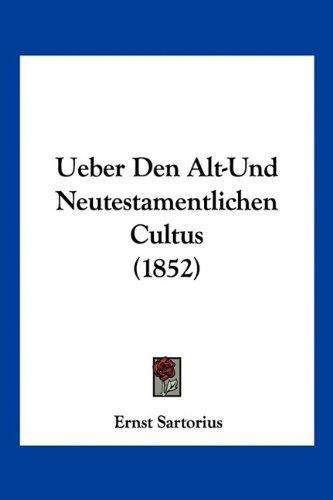 Ueber Den Alt-Und Neutestamentlichen Cultus (1852)