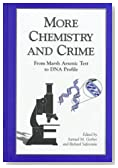 More Chemistry and Crime: From Marsh Arsenic Test to DNA Profile (American Chemical Society Publication)
