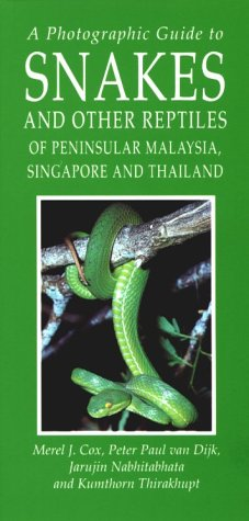 A Photographic Guide to Snakes and Other Reptiles of Thailand, Singapore & Peninsular Malaysia