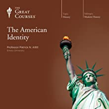 The American Identity Lecture Auteur(s) :  The Great Courses Narrateur(s) : Professor Patrick N. Allitt