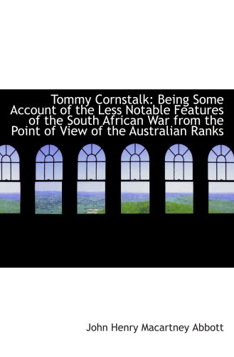 Tommy Cornstalk: Being Some Account of the Less Notable Features of the South African War from the P