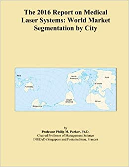 The 2016 Report On Medical Laser Systems: World Market Segmentation By City