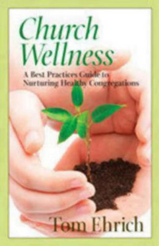 Church Wellness A Best Practices Guide to Nurturing Healthy Congregations089869602X