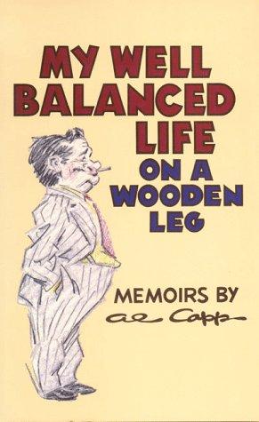 My Well Balanced Life On A Wooden Leg, Al Capp