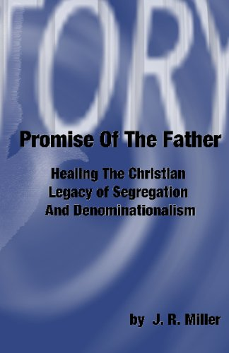 Promise Of The Father: Healing The Christian Legacy Of Segregation And Denominationalism