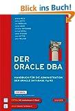 Der Oracle DBA: Handbuch f�r die Administration der Oracle Database 11g R2