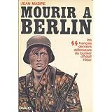 Mourir à Berlin : Les S.S français derniers défenseurs du bunker d'Adolf Hitler