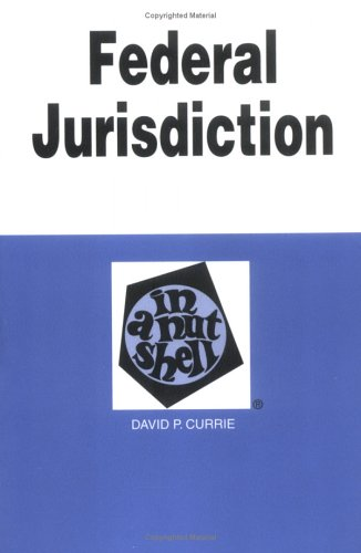 Currie's Federal Jurisdiction in a Nutshell, 4th (In a Nutshell (West Publishing))