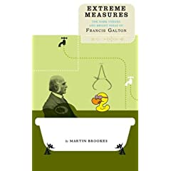 Extreme Measures: The Dark Visions And Bright Ideas Of Francis Galton