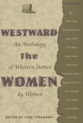Westward the Women : An Anthology of Western Stories by Women, VICKI PIEKARSKI