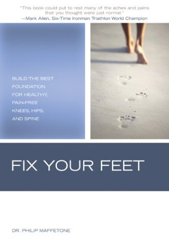 Fix Your Feet: Build the Best Foundation for Healthy, Pain Free Knees, Hips and Spine