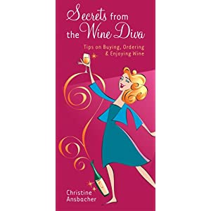 Secrets from the Wine Diva: Tips on Buying, Ordering & Enjoying Wine