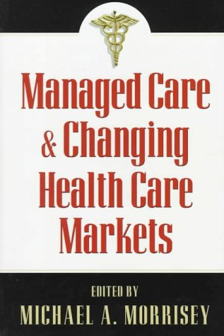 Managed Care and Changing Health Care Markets