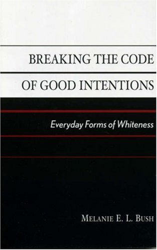 Breaking the Code of Good Intentions: Everyday Forms of Whiteness (Perspectives on a Multiracial America)